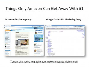 "Things Only Amazon Can Get Away with #1 Images: ""Browser: Marketing Copy, Google Cache: No Marketing Copy"" Textual alternative to graphic text makes message visible to all"